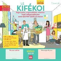 Le kifékoi : organisation, responsabilités, entretien, l'outil indispensable pour savoir qui fait quoi à la maison : calendrier 2016, septembre 2015 à décembre 2016
