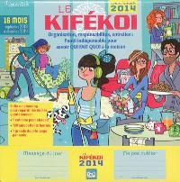 Le kifékoi : organisation, responsabilités, entretien, l'outil indispensable pour savoir qui fait quoi à la maison : calendrier, septembre 2013 à décembre 2014