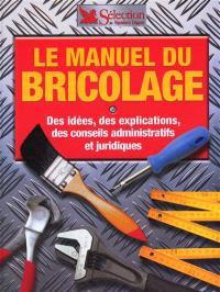 Le manuel du bricolage : des idées, des explications, des conseils administratifs et juridiques