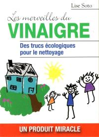 Les merveilles du vinaigre  : des trucs écologiques pour le nettoyage