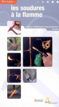 Les soudures à la flamme : matériel, techniques, mise en oeuvre