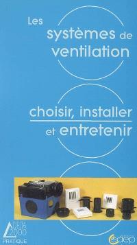 Les systèmes de ventilation : nécessité, solutions, choix, réglementation, mise en oeuvre, entretien
