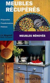 Meubles récupérés, meubles rénovés : préparation, transformations, finitions