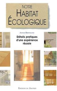 Notre habitat écologique : détails pratiques d'une expérience réussie : méthodes et coûts
