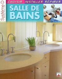 Salle de bains : choisir, installer, réparer