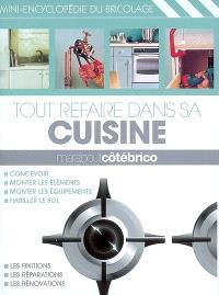 Tout refaire dans sa cuisine : mini-encyclopédie du bricolage
