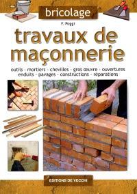 Travaux de maçonnerie : outils, mortiers, chevilles, gros oeuvre, ouvertures, enduits, pavages, constructions, réparations