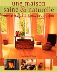 Une maison saine et naturelle : énergies, matériaux, décoration