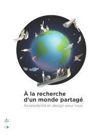 A la recherche d'un monde partagé : accessibilité et design pour tous