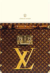 Louis  Vuitton : l'âme du voyage