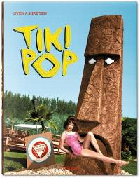 Tiki pop : America imagines its own Polynesian paradise = Tiki pop : l'Amérique rêve son paradis polynésien