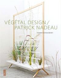 Végétal design, Patrick Nadeau