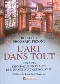 L'Art dans tout : les arts décoratifs en France et l'utopie d'un art nouveau