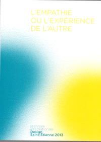 L'empathie ou L'expérience de l'autre : catalogue de la Biennale internationale du design de Saint-Etienne 2013