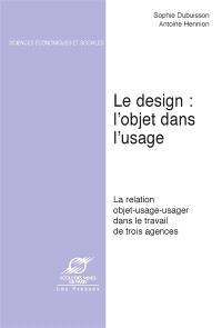 Le design, l'objet dans l'usage : la relation objet-usage-usager dans le travail de trois agences