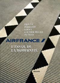 Air France, l'envol de la modernité : Prouvé, Perriand, Loewy, Gautier Delaye, Putman