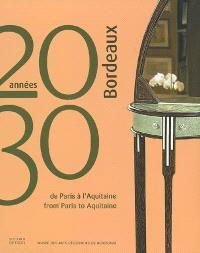 Bordeaux années 20-30 : de Paris à l'Aquitaine = Bordeaux années 20-30 : from Paris to Aquitaine