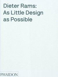 Dieter Rams : as little design as possible : the work of Dieter Rams