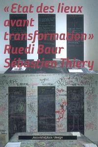 Etat des lieux avant transformation, Ruedi Baur, Sébastien Thiéry