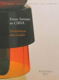 Ettore Sottsass au CIRVA : un architecte dans l'atelier