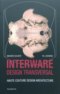 Interware, design transversal : haute couture, design, architecture : Maurizio Galante, Tal Lancman