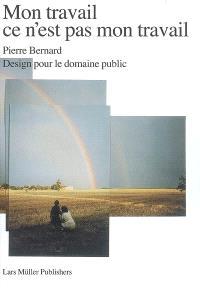 Mon travail ce n'est pas mon travail : Pierre Bernard, design pour le domaine public