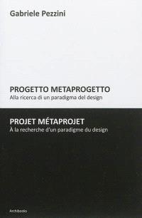 Progetto metaprogetto : alla ricerca di un paradigma del design = Projet métaprojet : à la recherche d'un paradigme du design