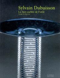 Sylvain Dubuisson, la face cachée de l'utile : exposition, Bordeaux, Musée des arts décoratifs, 20 oct. 2006-29 janv. 2007