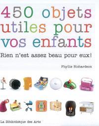 450 objets utiles pour vos enfants : rien n'est assez beau pour eux !