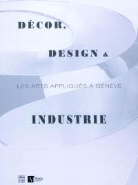 Décor, design & industrie : les arts appliqués à Genève