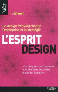 L'esprit design : le design thinking change l'entreprise et la stratégie