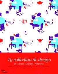 La collection de design du Centre Georges-Pompidou : Musée national d'art moderne-Centre de création industrielle