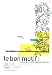 Le bon motif, papiers peints et tissus des collections, 1760-1960 : Paris, Bibliothèque Forney, 21 septembre-31 décembre