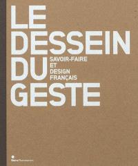 Le dessein du geste : savoir-faire et design français
