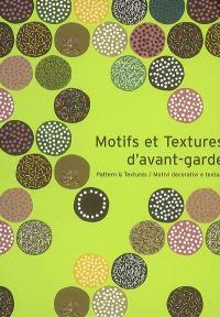 Motifs et textures d'avant-garde = Pattern & textures = Motivi decorativi e texture