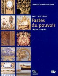 Fastes du pouvoir : objets d'exception, XVIIIe-XIXe siècles : Paris, Galerie des Gobelins, 12 mai-30 septembre 2007