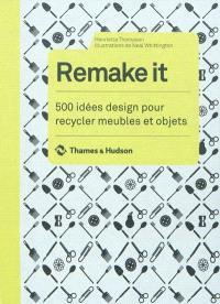 Remake it : 500 idées design pour recycler meubles et objets
