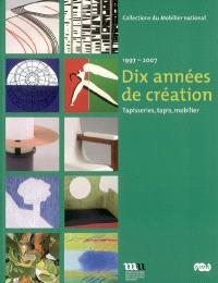 Dix années de création : tapisseries, tapis, mobilier, 1997-2007 : Paris, Galerie des Gobelins, 12 mai-30 septembre 2007