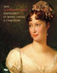La politique de l'amour : Napoléon 1er et Marie-Louise à Compiègne