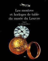 Les montres et horloges de table du Musée du Louvre : catalogue. Volume 1, La collection Olivier