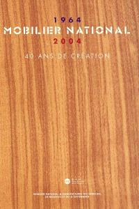 Mobilier national, 1964-2004 : 40 ans de création : expositions, Paris, Palais de la Porte Dorée, 20 octobre 2004-16 janvier 2005 ; Saint-Etienne, Musée d'art et d'industrie, 6 novembre 2004-10 janvier 2005