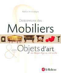 Dictionnaire des mobiliers & des objets d'art du Moyen Âge au XXIe siècle