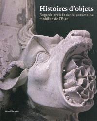 Histoires d'objets : regards croisés sur le patrimoine mobilier de l'Eure
