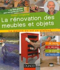La rénovation des meubles et objets : je récup', je décape, je patine, je restaure