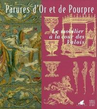 Parures d'or et de pourpre : le mobilier à la cour des Valois : exposition, Château de Blois, 15 juin-30 sept. 2002