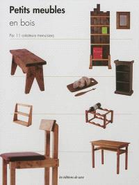 Petits meubles en bois : techniques et astuces de pros par 11 créateurs menuisiers