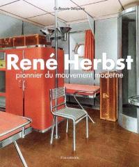 René Herbst : pionnier du mouvement moderne : collection Archives d'architecture intérieure du XXe siècle