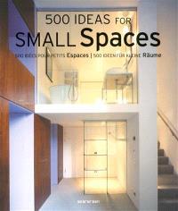500 ideas for small spaces = 500 idées pour les petits espaces = 500 Ideen für kleine Räume