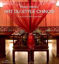 Art du style chinois, design intérieur = The art of chinese style in interior design