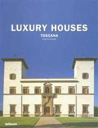 Luxury houses : Toscana : at home with tuscany's great families